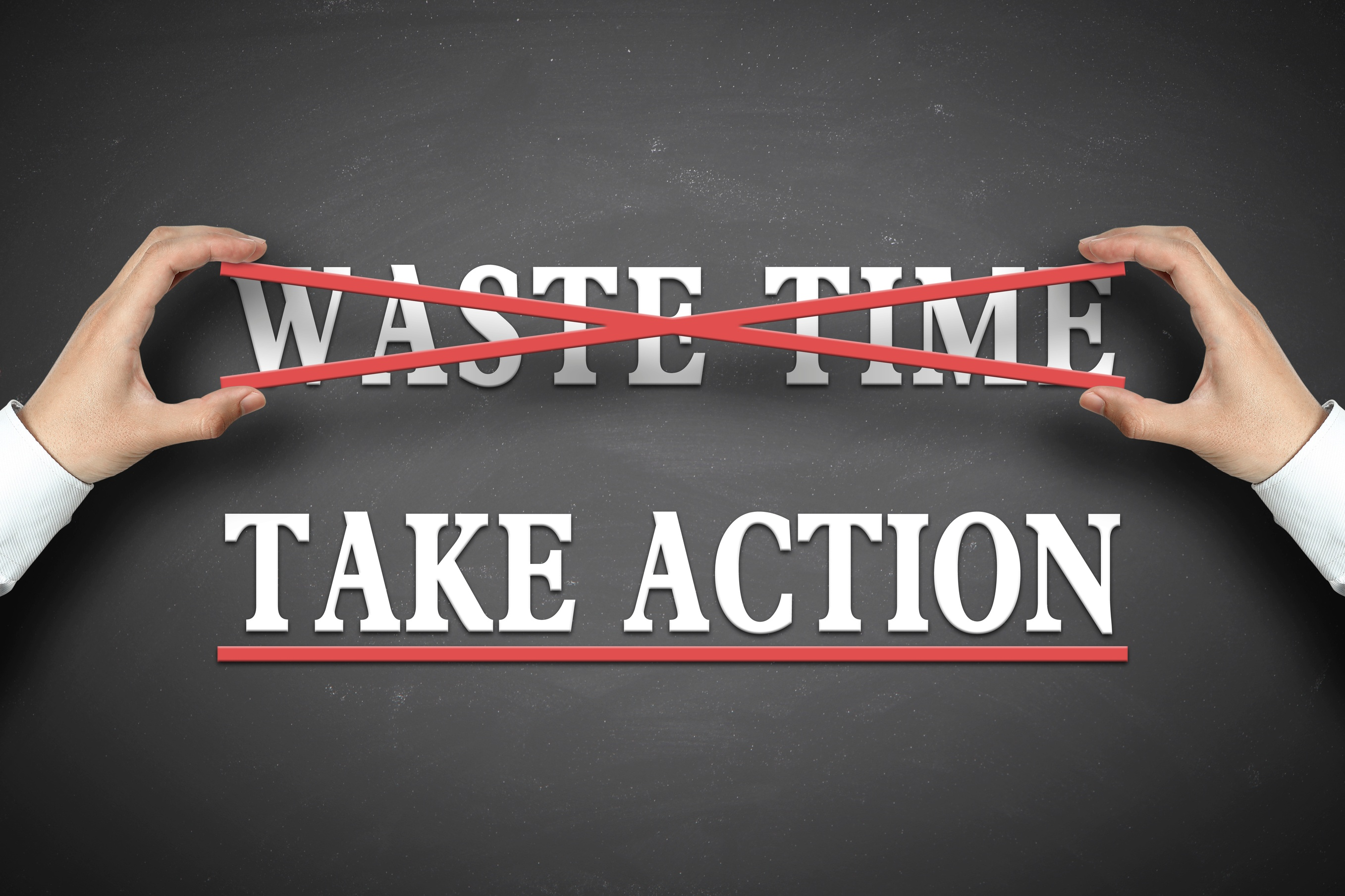 Don't waste time, take action